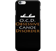 O.C.D Obsessive Canoe Disorder - TShirts & Hoodies iPhone Case/Skin