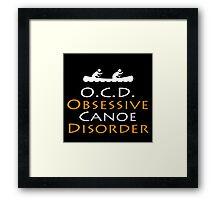 O.C.D Obsessive Canoe Disorder - TShirts & Hoodies Framed Print