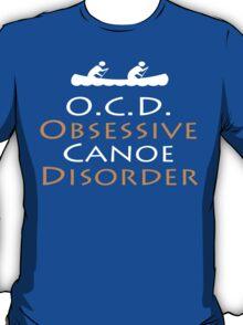 O.C.D Obsessive Canoe Disorder - TShirts & Hoodies T-Shirt