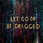Let Go or Be Dragged by Kari Sutyla