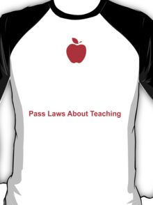 Those Who Can Teach Those Who Can't Pass Laws About Teaching - Funny Tshirt T-Shirt