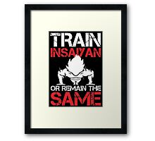 Train Insaiyan Or Remain The Same - Funny Tshirts Framed Print