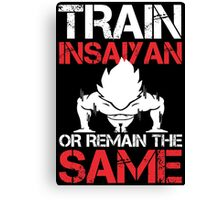 Train Insaiyan Or Remain The Same - Funny Tshirts Canvas Print