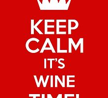 Keep Calm It's Wine Time by keepcalmart