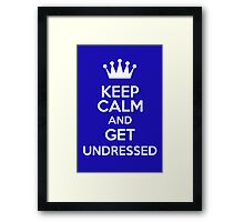 Keep Calm And Get Undressed Framed Print