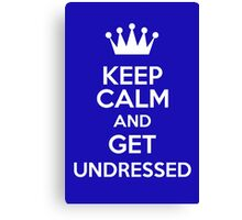 Keep Calm And Get Undressed Canvas Print