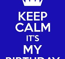 Keep Calm It's My Birthday by keepcalmart