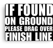 If Found On Ground Please Drag Over Finish Line - Custom Tshirt Canvas Print