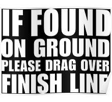 If Found On Ground Please Drag Over Finish Line - Custom Tshirt Poster
