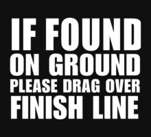 If Found On Ground Please Drag Over Finish Line - Custom Tshirt T-Shirt