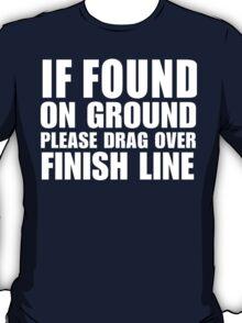 If Found On Ground Please Drag Over Finish Line - Custom Tshirt T-Shirt