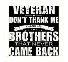 Veteran Don't Thank Me Thank My Brothers That Never Came Back - Custom Tshirt Art Print