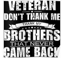 Veteran Don't Thank Me Thank My Brothers That Never Came Back - Custom Tshirt Poster