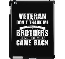 Veteran Don't Thank Me Thank My Brothers That Never Came Back - Custom Tshirt iPad Case/Skin