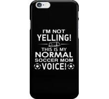 I'm Not Yelling This Is My Normal Soccer Mom Voice - Custom Tshirt iPhone Case/Skin