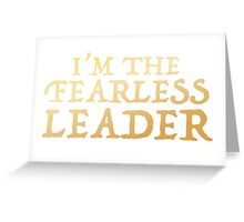 I'm the FEARLESS LEADER Greeting Card