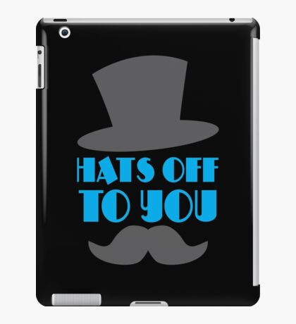 HATS OFF TO YOU  with top hat and mustache iPad Case/Skin