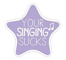 YOUR SINGING SUCKS  Photographic Print