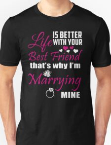 Life Is Better With Your Best Friend That's Why I'm Marrying Mine - Funny Tshirts T-Shirt