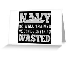 Navy So Well Trained We Can Do Anything Wasted - Funny Tshirt Greeting Card