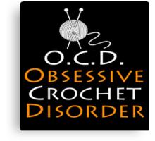 O.C.D Obsessive Crochet Disorder - Funny Tshirt Canvas Print