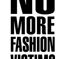 NO MORE FASHION VICTIMS by tculture