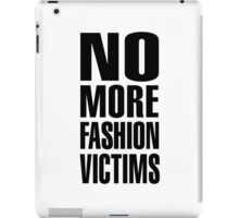 NO MORE FASHION VICTIMS iPad Case/Skin