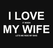 I Love It When My Wife Lets Me Ride My Bike - Funny Tshirt by custom333