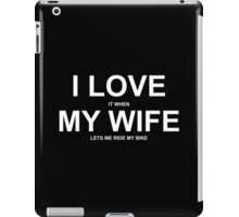 I Love It When My Wife Lets Me Ride My Bike - Funny Tshirt iPad Case/Skin