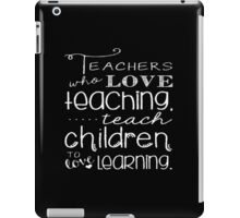 Teachers Who Love Teaching Teach Children To Love Learning - Custom Tshirt iPad Case/Skin