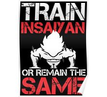 Train Insaiyan Or Remain The Same - Custom Tshirt Poster