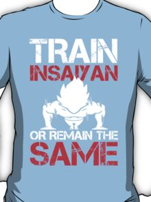 Train Insaiyan Or Remain The Same - Custom Tshirt T-Shirt