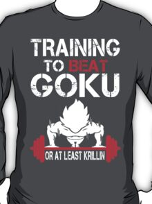 Training To Beat Goku Or At least Krillin - Custom Tshirt T-Shirt