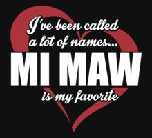 I've Been Called A Lot Of Names Mi Maw Is My Favorite - Funny Tshirts by custom111