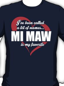 I've Been Called A Lot Of Names Mi Maw Is My Favorite - Funny Tshirts T-Shirt