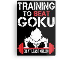 Training To Beat Goku Or At least Krillin - Funny Tshirt Metal Print
