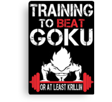 Training To Beat Goku Or At least Krillin - Funny Tshirt Canvas Print