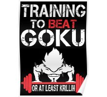 Training To Beat Goku Or At least Krillin - Funny Tshirt Poster