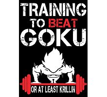 Training To Beat Goku Or At least Krillin - Funny Tshirt Photographic Print