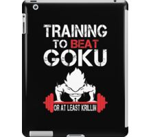 Training To Beat Goku Or At least Krillin - Funny Tshirt iPad Case/Skin