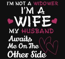I'm Not A Widower I'm A Wife My Husband Awaits Me On The Others Side - TShirts & Hoodies by funnyshirts2015