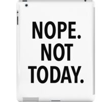 NOPE NOT TODAY iPad Case/Skin