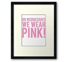 ON WEDNESDAYS WE WEAR PINK Framed Print