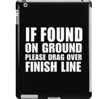 If Found On Ground Please Drag Over Finish Line - Funny Tshirt iPad Case/Skin