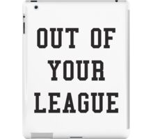 OUT OF YOUR LEAGUE iPad Case/Skin