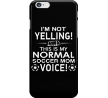 I'm Not Yelling This Is My Normal Soccer Mom Voice - Funny Tshirt iPhone Case/Skin