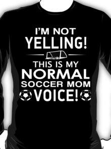 I'm Not Yelling This Is My Normal Soccer Mom Voice - Funny Tshirt T-Shirt