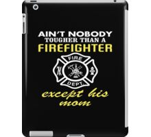 Ain't Nobody Tougher Than A Firefighter Except His Mom - Custom Tshirt iPad Case/Skin