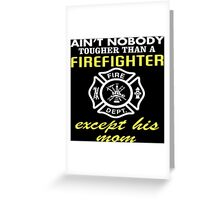 Ain't Nobody Tougher Than A Firefighter Except His Mom - Funny Tshirt Greeting Card