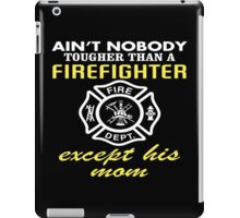 Ain't Nobody Tougher Than A Firefighter Except His Mom - Funny Tshirt iPad Case/Skin